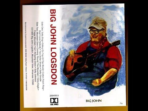 Big John Logsdon - Two Dollar Shoes - Lost Truck Driving Mountain Man Music
