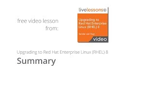 Upgrading to Red Hat Enterprise Linux RHEL 8 Summary Live Lessons by Sander van Vugtt