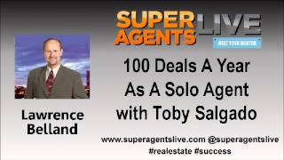 100 Deals A Year As A SoloAgent with Lawrence Belland and Toby Salgado
