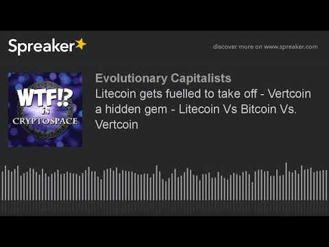 Litecoin gets fuelled to take off - Vertcoin a hidden gem - Litecoin Vs Bitcoin Vs. Vertcoin