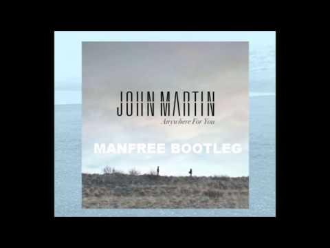 John Martin - Anywhere for you (MANFREE bootleg)