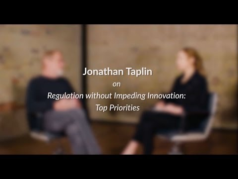 Jonathan Taplin On Regulation without Impeding Innovation: Top Priorities