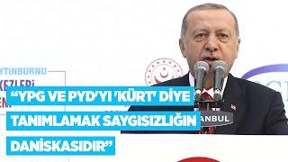 Cumhurbaşkanı Erdoğan: YPG ve PYD'yi 'Kürt' diye tanımlamak saygısızlığın daniskasıdır Video