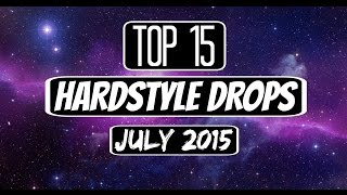 Top 15 Hardstyle Drops (July 2015)