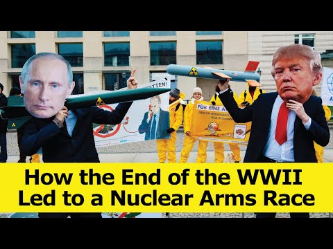 How The End Of The WWII Led To A Nuclear Arms Race