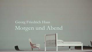 Georg Friedrich Haas: Morgen und Abend [Trailer]