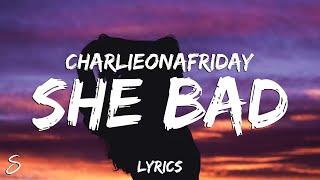 charlieonafriday - She Bad (Lyrics)