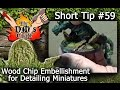 WOOD CHIPS a Cheap Embellishment for Miniatures (DM's Craft, Short Tip #59)
