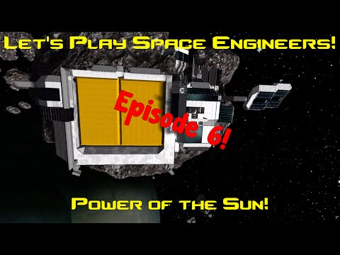 Let's Play Space Engineers Exploration Episode 6 - Power of the Sun!