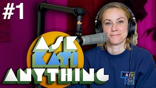 Ask Kati Anything! podcast ep.1