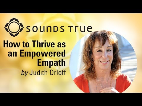 Judith Orloff - How to Thrive as an Empowered Empath