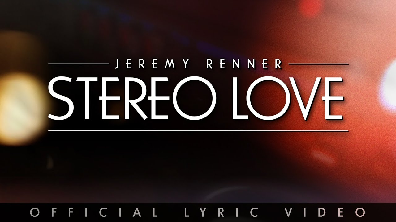 """Jeremy Renner - """"Stereo Love"""" (Official Lyric Video)"""