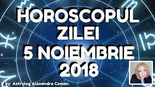 HOROSCOPUL ZILEI ~ 5 NOIEMBRIE 2018 ~ by Astrolog Alexandra Coman