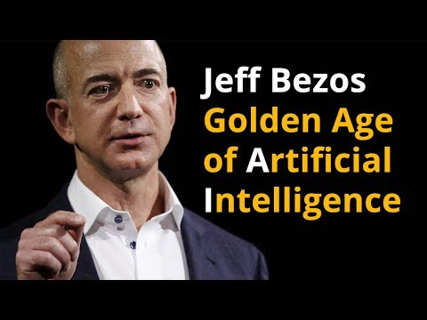 Jeff Bezos - Golden Age of Artificial Intelligence