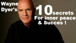 Wayne Dyer 10 secrets for succes and inner peace