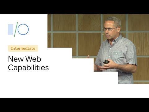 Unlocking New Capabilities for the Web (Google I/O '19)
