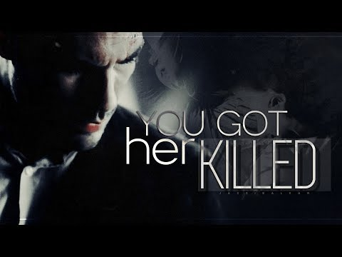 You got her killed.