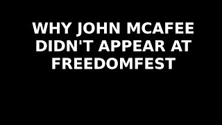 Why John McAfee Didn't Appear At Freedomfest