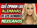 QUÉ PIENSAN LAS ALEMANAS DE LOS HOMBRES MEXICANOS | MARIEBELLE TV