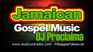 Jamaican Gospel Music Mix with DJ Proclaima Gospel Reggae Radio Show