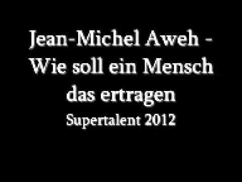 Jean-Michel Aweh - Wie soll ein Mensch das ertragen (Supertalent 2012)