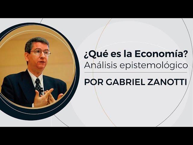 ¿Qué es la Economía? - Análisis Epistemológico | Prof: Gabriel Zanotti  - (1/10)