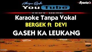 Karaoke BERGEK ft DEVI - GASEH KA LEUKANG