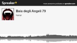 Baia degli Angeli 79 (parte 4 di 4, creato con Spreaker)
