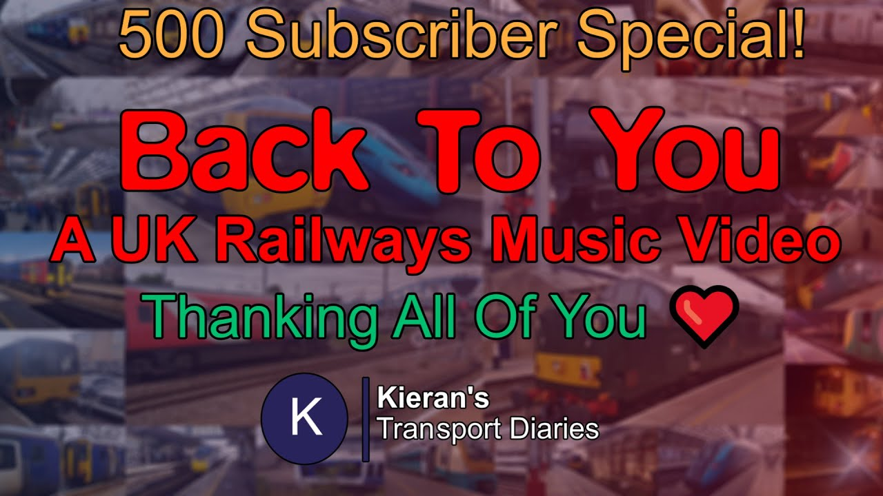 [500 Subscriber Special!!] | Go Back To You: A UK Railways Music Video