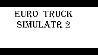 Euro Truck simulator 2  download torrent,serial,gameplay