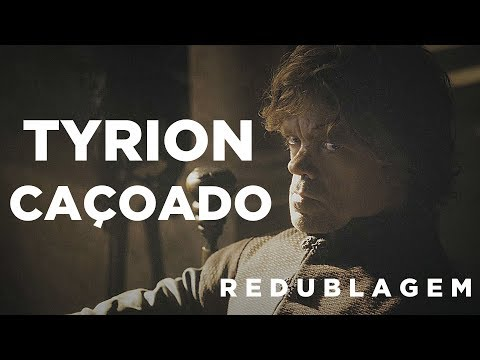 Tyrion Caçoado (Paródia Redublagem)