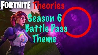 Fortnite Theories: Season 6 Battle Pass Theme!