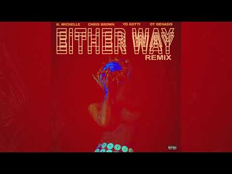 K. Michelle - Either Way Remix feat. Yo Gotti, Chris Brown & O.T. Genasis (Official Audio)
