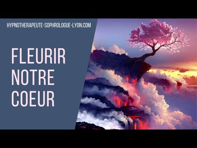 "8 Replay Hypnose Méditative ""Fleurir Son Coeur"""