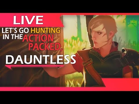 LIVE - Let's Go Hunting In The Early Access of The Action Packed ▪️▪️ Dauntless ▪️▪️