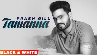 Prabh Gill - Tamanna - Black and White Video - Latest Punjabi Songs 2021 | Speed Records