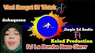 DJ Labomba Tiktok Virall Remix Full Bass (dnkaqueen) || By Jingle Ed Audio Ft Kelud Production