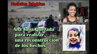 Ana Julia Quezada para realizar una reconstrucción de los hechos