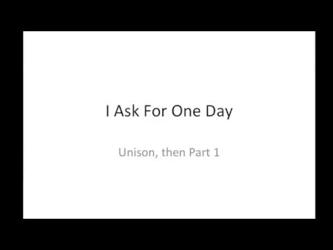 I Ask For One Day  Unison, then Part 1