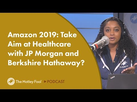 Amazon 2019: Take Aim at Healthcare with JP Morgan and Berkshire Hathaway?