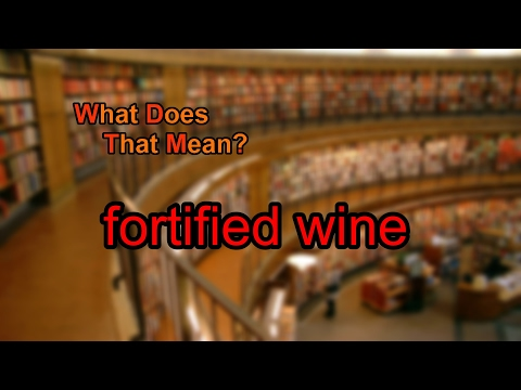 What does fortified wine mean?