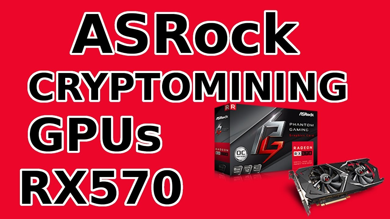 ASRock Crypto Mining Phantom GPU Coming Soon RX570 4GB & 8GB Ethereum Monero