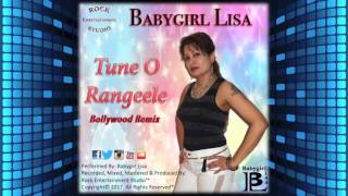 Tune O Rangeele (Bollywood Remix 2K17) - Babygirl Lisa
