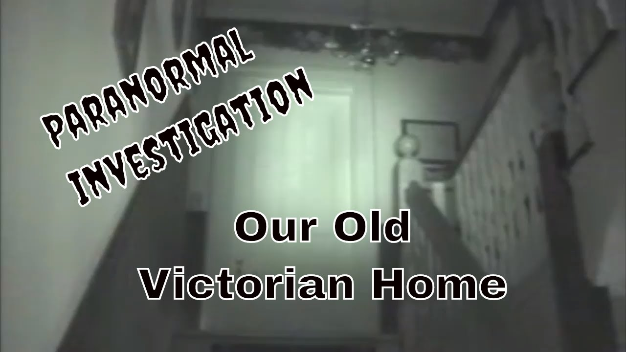 Paranormal Investigation of Our Old Victorian Home