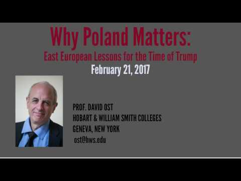 Why Poland Matters: East European Lessons for the Time of Trump - A lecture by David Ost