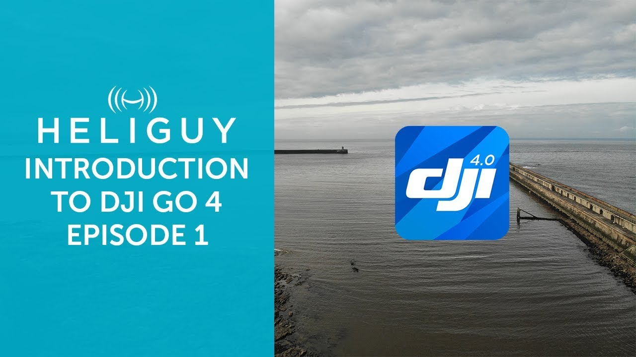Guide to DJI Go 4 the basics | Heliguy