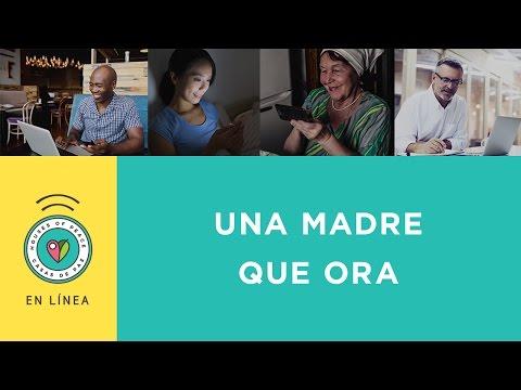 Una Madre que Ora | Casas de Paz En Linea | Mayo 10, 2017