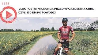 VLOG - Ostatnia runda przed wyjazdem na Giro, czyli 130 km po powodzi