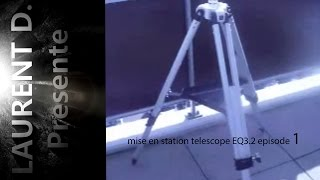 TUTO mise en station telescope EQ3.2 episode 1