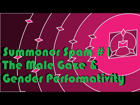 The Male Gaze and Gender Performativity - Summoner Spam Episode #1 -